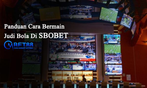 Panduan Cara Bermain Judi Bola Di Sbobet | CMBET88