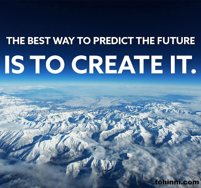 The Best Way To Predict The Future Is To Create It as your own.