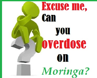 Can you overdose on Moringa?