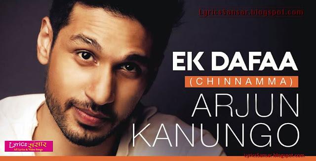 Arjun Kanungo : Ek Dafaa (Chinnamma) Lyrics