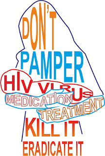 Don't pamper HIV virus with medication and treatment, EradicateHIV, Eradicate HIV