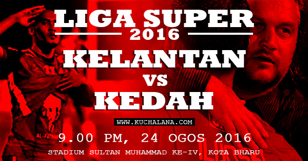Liga Super 2016 : Kelantan Vs Kedah
