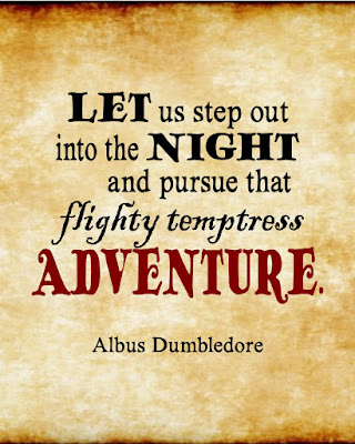 """...pursue that flighty temptress, adventure."" quote from Harry Potter"
