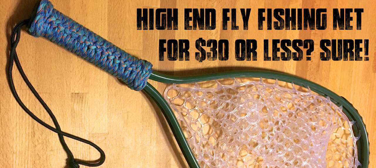 High End Fly Fishing Net for $30? Sure!
