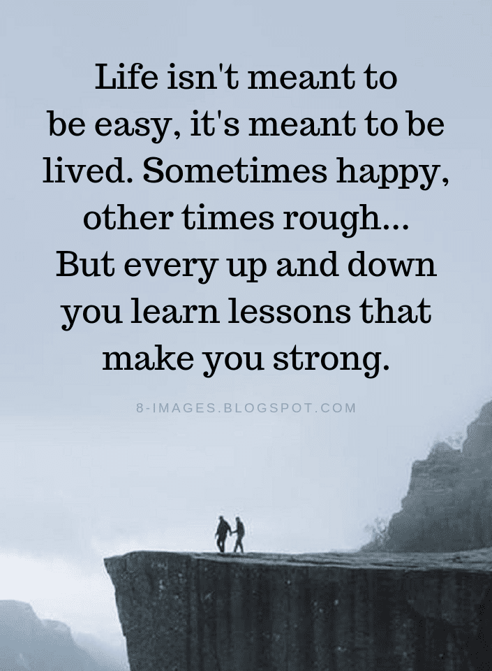Life Quotes Life Isnt Meant To Be Easy Its Meant To Be Lived
