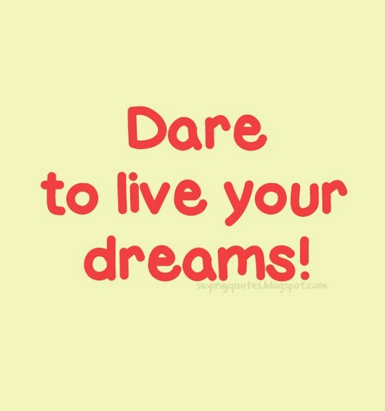 Dare Quotes: Dare To Dream Quotes. QuotesGram