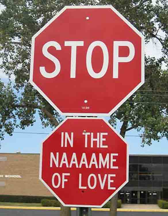 Photo of stop sign with addition under it so it all reads 'Stop in the naaaaame of love
