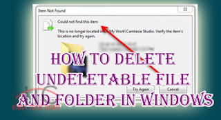 How to delete Undeletable File and Folder in Windows