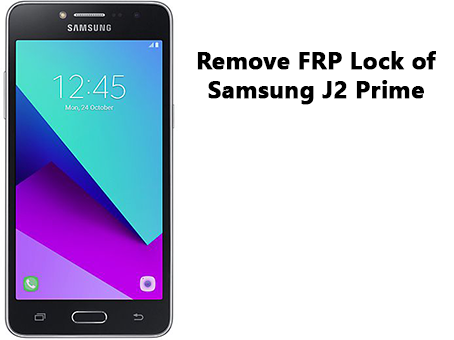 Remove FRP Lock of Samsung J2 Prime - myTechnoTech-know to