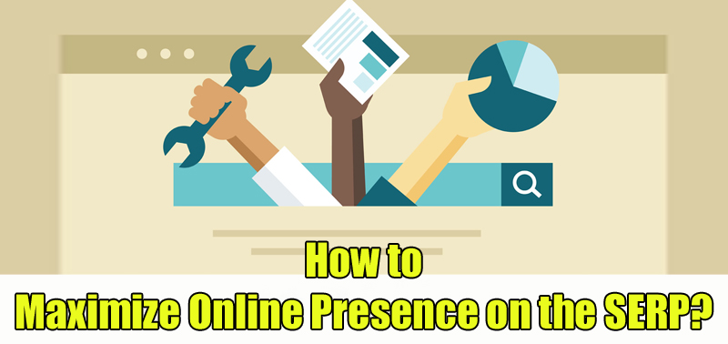 How to Maximize Online Presence on the SERP?