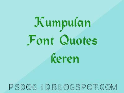 atau Kutipan yaitu kata kata yang terbentuk dari banyak sekali sumber Kumpulan Font Quotes Keren part II