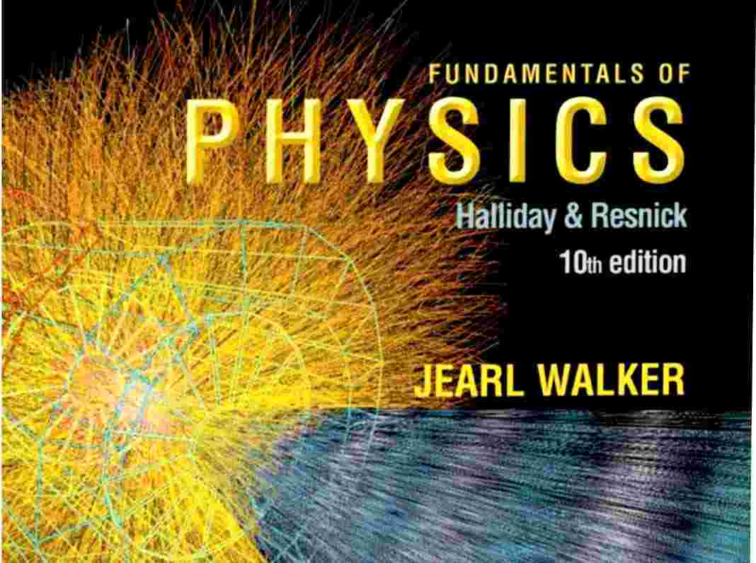 Fundamentals of Physics by Halliday, Resnick & Walker [PDF] - JEE
