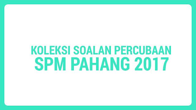Koleksi Soalan Percubaan SPM Pahang 2017