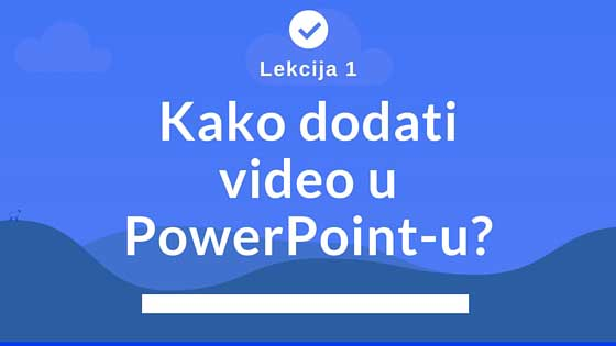 Ubacivanje videa u Power Point prezentaciju