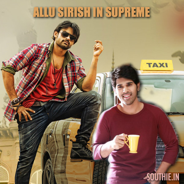 Allu Sirish in Sai Dharam Tej's Supreme. Allu Sirish is said to be making a cameo in Sai Dharam Tej's movie Supreme. Sai Dharam Tej, Allu Sirish, Bavas, Brothers Mega Family Heroes,