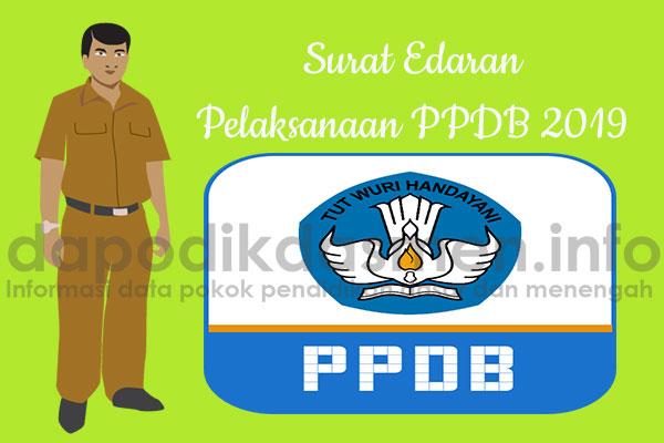 Surat Edaran Tentang Pelaksanaan Penerimaan Peserta Didik Baru 2019, Surat Edaran Pelaksanaan PPDB 2019, Juknis PPDB untuk SD/SMP/SMA/SMK Tahun 2019/2020, Petunjuk Tekhnis PPDB Tahun 2019/2020 untuk SD SMP SMA SMK