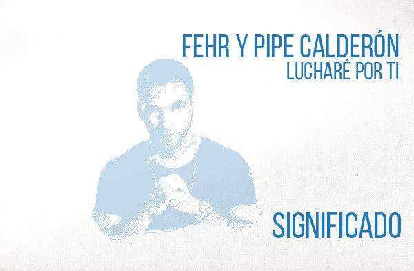 Lucharé Por Ti Significado de la Canción Fehr Pipe Calderón.
