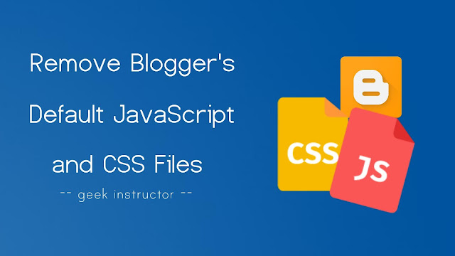Remove Blogger's default CSS & JavaScript widget files