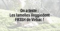 On a testé : Les lamelles Veggiedent FR3SH de Virbac !