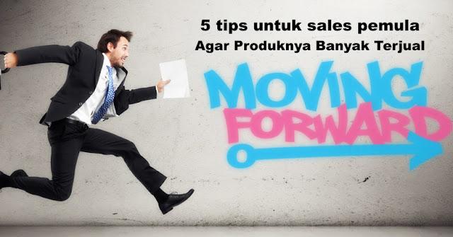 5 tips untuk sales pemula Agar Produknya Banyak Terjual
