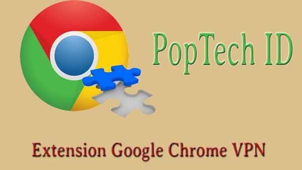 5 Ekstensi Google Chrome VPN Berbayar dan Gratis Terbaik Tahun 2018