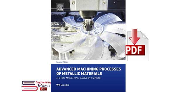 Advanced Machining Processes of Metallic Materials Theory, Modelling, and Applications Second Edition by Wit Grzesik
