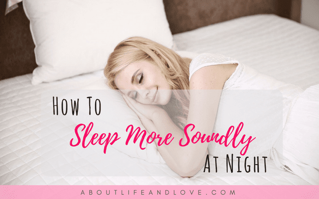 How To Sleep More Soundly At Night