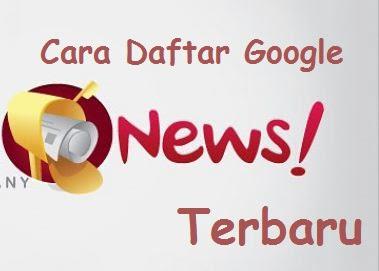 Cara Terbaru Mendaftarkan Blog Ke Google News 2020 Terbukti Approved