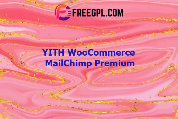 YITH WooCommerce MailChimp Premium Nulled Download Free