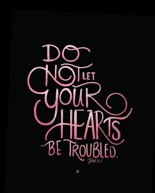 LostBumblebee ©2017 Do not let your hearts be troubled John 14, Bible verse, Donate to download printable, Personal Use only, www.lostbumblebee.net, Bible, Encouraging, Home decor, write these words on your heart, Trust, hope, troubled