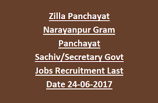 Zilla Panchayat Narayanpur Gram Panchayat Sachiv, Secretary Govt Jobs Recruitment Notification Last Date 24-06-2017