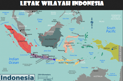 Penjelasan Letak Wilayah Indonesia Secara Lengkap