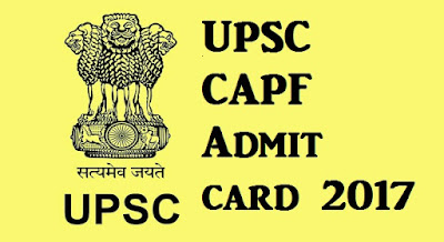 UPSC CAPF Admit card 2017 | Hall ticket CAPF - Download