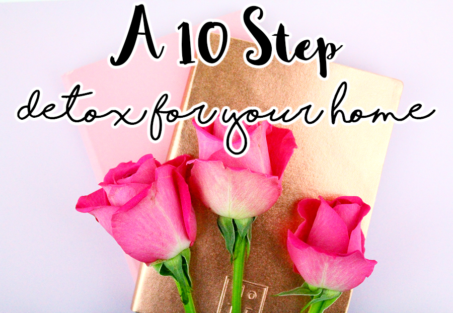 A 10 Step Detox For Your Home