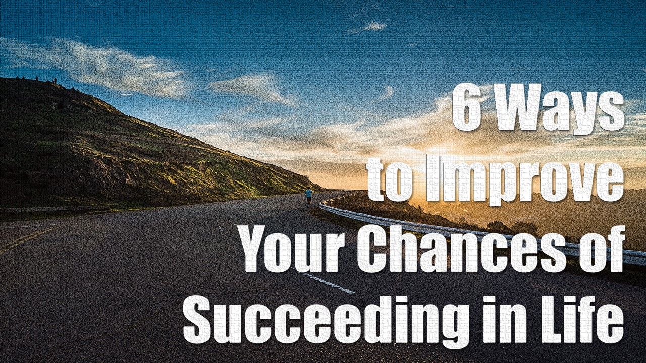 Succeeding Quotes 6 Ways To Improve Your Chances Of Succeeding In Life  Motivate
