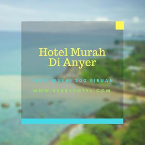 Deretan Hotel Murah Di Anyer Beach Pilihan Tarif Mulai 200 Ribuan