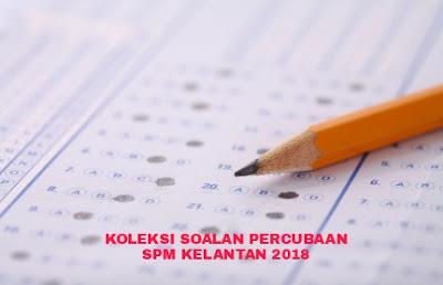 Koleksi Soalan Percubaan SPM Kelantan 2018