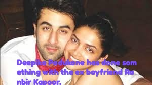 Deepika Padukone has done something with the ex boyfriend Ranbir Kapoor.