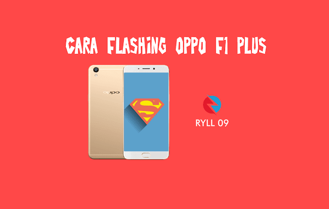 Cara Flashing Oppo X9009 (F1 Plus) Via PC dan Tanpa PC
