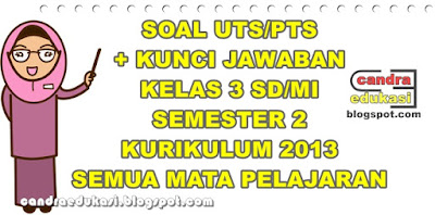 Pada kesempatan ini saya akan berbagi Soal UTS Kelas  Soal UTS Kelas 3 SD Semua Mapel Semester 2 K13 dan Kunci Jawaban