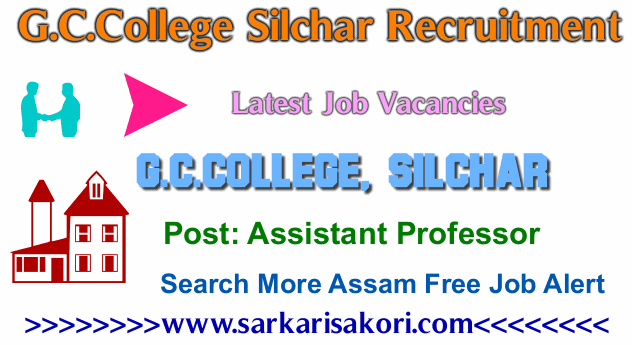 G.C.College Silchar Recruitment 2017 Assistant Professor