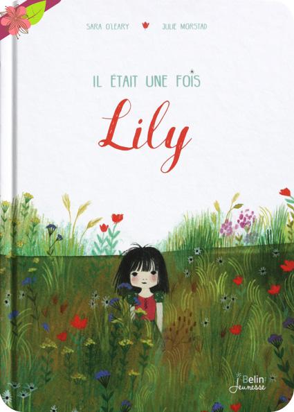 Il était une fois Lily de Sara O'leary et Julie Morstad - Belin Jeunesse