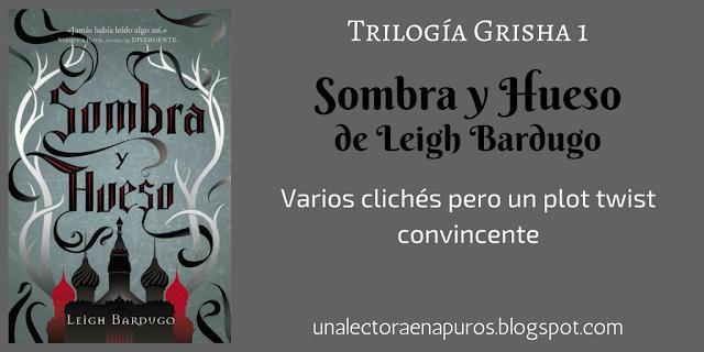 Sombra y Hueso, de Leigh Bardugo | Clichés a doquier despiertan mi lado hater + un plot twist convincente