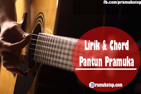 Lagu Pantun Pramuka Lengkap dengan Kunci Gitar / Chord
