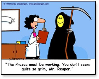The Prozac must be working. You're not so grim, Mr. Reaper...
