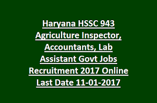 Haryana HSSC 943 Agriculture Inspector, Accountants, Lab Assistant Govt Jobs Recruitment 2017 Online Last Date 11-01-2017