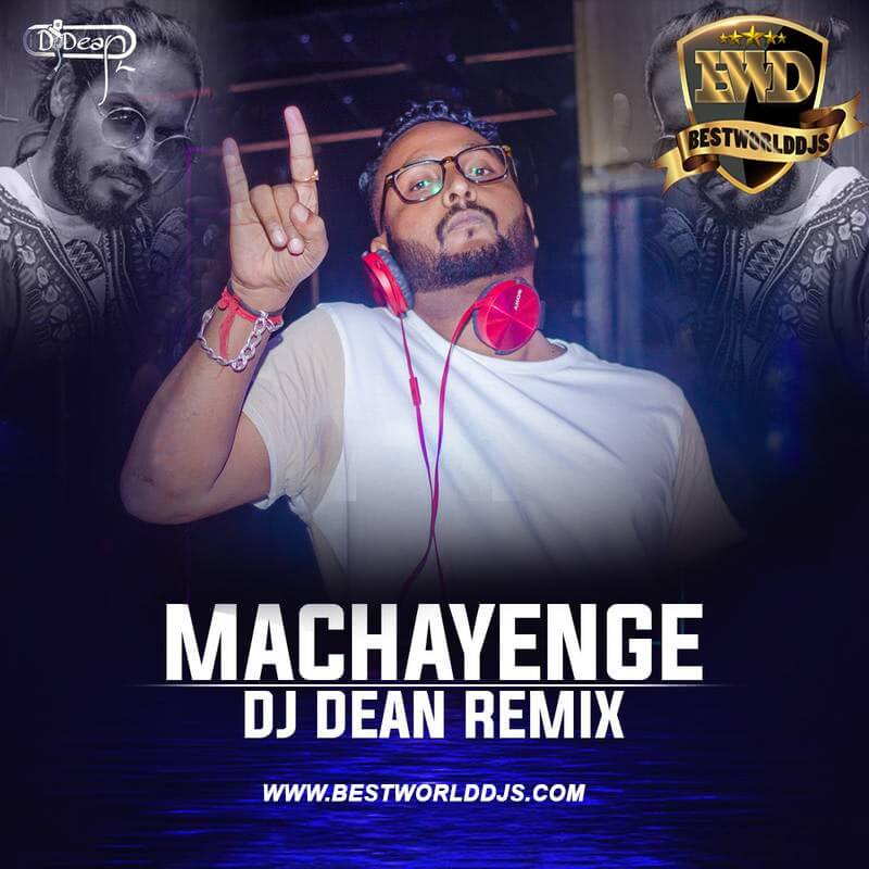 Machayenge (Remix) - DJ Dean