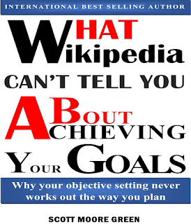 What Wikipedia Can't Tell You About Achieving Your Goals: Why your objective setting never works out the way you plan