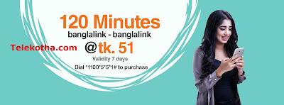 120 minutes (banglalink-banglalink) for just Tk. 51. Dial *1100*5*5*1#