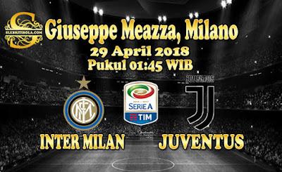 AGEN BOLA ONLINE TERBESAR - PREDIKSI SKOR SERIE A ITALIA INTER MILAN VS JUVENTUS 29 APRIL 2018